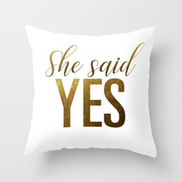 She said yes (gold) Throw Pillow
