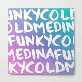 FUNKY COLD MEDINA Metal Print