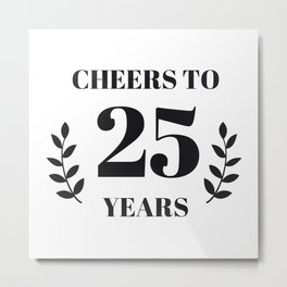 Cheers to 25 Years. 25th Birthday Party Ideas. 25th Anniversary Metal Print