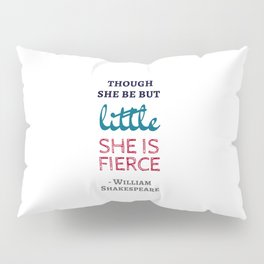 Though She Be But Little She Is Fierce - Shakespeare Quote Pillow Sham
