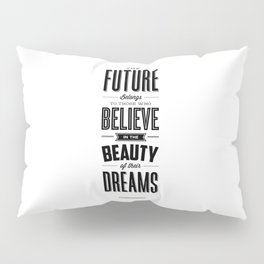 The Future Belongs to Those Who Believe in the Beauty of Their Dreams modern home room wall decor Pillow Sham