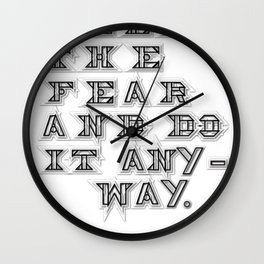 Feel the fear and do it anyway. Wall Clock