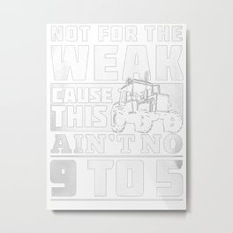 FARMER NOT FOR THE WEAK 9 TO 5 T SHIRTS Metal Print