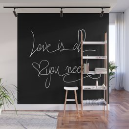 Love is all you need white hand lettering on black Wall Mural