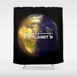 No Planet B Shower Curtain