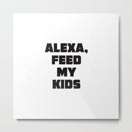 ALEXA, feed my kids! Metal Print