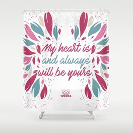 My heart is and always will be yours. Shower Curtain