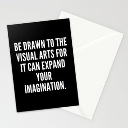 Be drawn to the visual arts for it can expand your imagination Stationery Cards