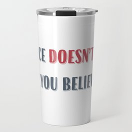 Science Doesn't Care What You Believe Artwork for Wall Art, Tshirts, Prints, Posters, Men, Women, Youth Travel Mug