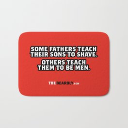 SOME FATHERS TEACH THEIR SONS TO SHAVE. OTHERS TEACH THEM TO BE MEN. Bath Mat