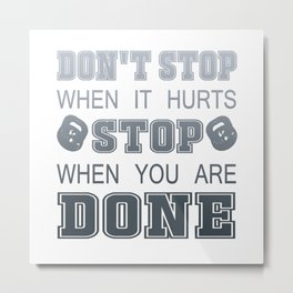 Don't Stop When It Hurts Metal Print