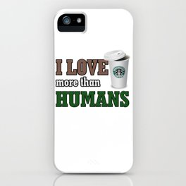 i love coffee more than humans iPhone Case