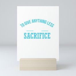 To Give Anything Less Than Your Best Mini Art Print