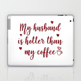 My Husband Is Hotter Than My Coffee, Funny Valentines Quote Laptop & iPad Skin