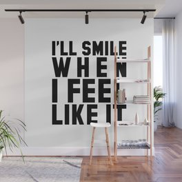 I'LL SMILE WHEN I FEEL LIKE IT Wall Mural