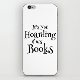 It's Not Hoarding If It's Books - Funny Quote for Book Lovers iPhone Skin