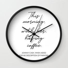 This morning with her having coffee Wall Clock