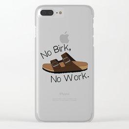 No Birk No Work Clear iPhone Case