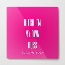 B**** I'm My Own Boss Metal Print
