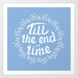 Till the end of time Art Print