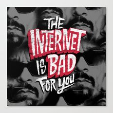The Internet is Bad for You Canvas Print