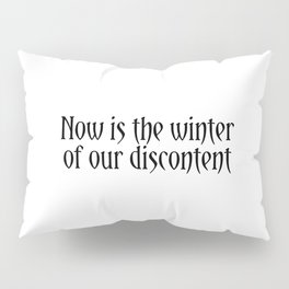 Now is the winter of our discontent - Richard III Shakespeare quote Pillow Sham