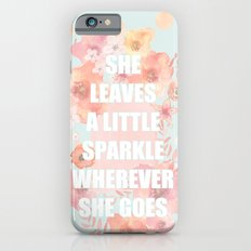 SHE LEAVES A LITTLE SPARKLE WHEREVER SHE GOES Slim Case iPhone 6s