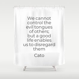 We cannot control the evil tongues of others - Stoic quote Shower Curtain