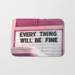 Every Thing Will Be Fine Bath Mat