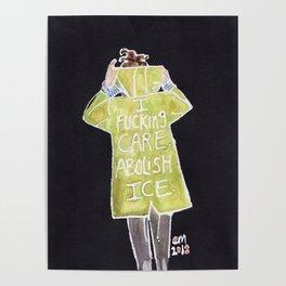I FUCKING CARE, ABOLISH ICE. Poster