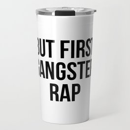 But first gangster rap Travel Mug