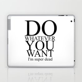 DO WHATEVER YOU WANT Laptop & iPad Skin