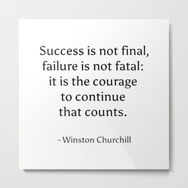 Success is not final, failure is not fatal - it is the courage to continue that counts. - Winston Ch Metal Print