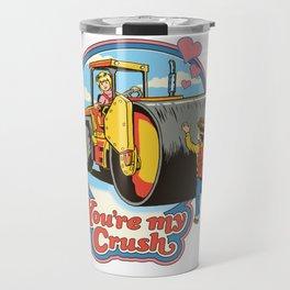 YOU'RE MY CRUSH Travel Mug