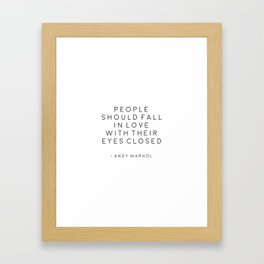 , People Should Fall In Love With Their Eyes Closed, Print,Office Decor,Bedroom Decor,Hom Framed Art Print
