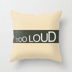 TooLoudTooSoft Throw Pillow