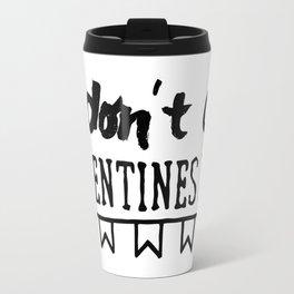I don't do Valentine's Day Travel Mug