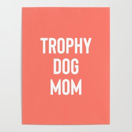 Trophy Dog Mom Poster