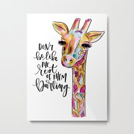 Don't Be Like The Rest of Them, Darling Metal Print