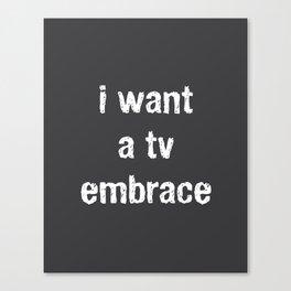 I Want a TV Embrace Canvas Print