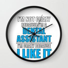 Dental Assistant Not Crazy Because I'm a Dental Assistant, Crazy Because I Like It Wall Clock