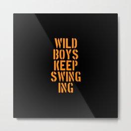 Duran Duran's Wild boys keep swinging. Music quote. Metal Print