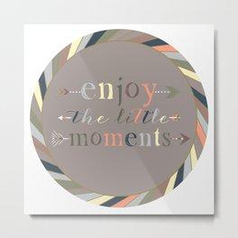 Enjoy The Little Moments Metal Print
