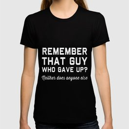remember that guy who gave up hipster T-shirt