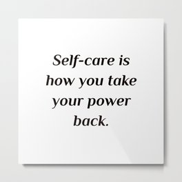 Self care quotes - Self-care is how you take your power back. Metal Print