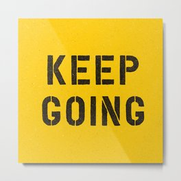 Keep Going black and white graphic design typography poster funny inspirational quote Metal Print