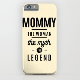 Mommy The Woman Myth Legend Mother Gift iPhone Case