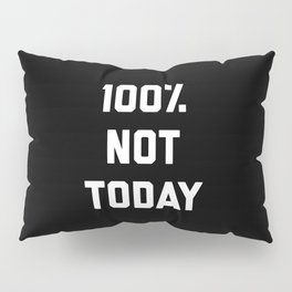 100% Not Today Funny Quote Pillow Sham
