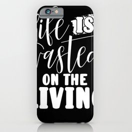 Inpirational Gifts Life is Wasted on the Living iPhone Case