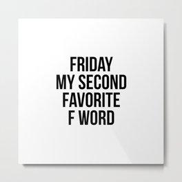 Friday my second favorite f word Metal Print